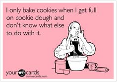 So true... but thankfully Pinterest came up with a solution for that... cookie dough without raw eggs!!! LOL