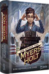 Monica M. Vaughan: Die Spione von Myers Holt - Eine gefährliche Gabe (ab 11)