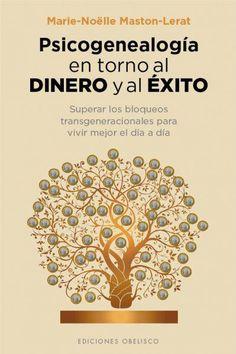 ... PSICOGENEALOGÍA EN TORNO AL DINERO Y AL ÉXITO. Marie Noëlle Maston-Lerat.  http://tataranietos.com/2015/09/14/psicogenealogia-en-torno-al-dinero-y-al-exito/ http://es.elementsmodels.com/sociedad_y_ciencias_sociales-read_free/psicogenealog_a_en_torno_al_dinero_y_al_xito_psicolog_a__71805.html http://www.descodificacionbiologica.es/exito-con-el-dinero/ http://constelaciones.com.uy/PSICOGENEALOGIA%20y%20DINERO%20MARIE%20MASTON%20RESUMEN.pdf