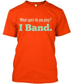 What sport do you play? I Band - Funny Sport Shirt - Ideas of Funny Sport Shirt - Show your MARCHING BAND pride with this expressive t-shirt! Great for middle school/high school/college bands! Marching Band Shirts, Marching Band Humor, Band Mom Shirts, Band Nerd, High School Band, Middle School, Band Problems, Flute Problems, Music Humor