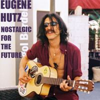 EUGENE HUTZ - Nostalgic For The Future - (Previously Unreleased Singles EP) by EXTRA-ESTRADA RECORDS on SoundCloud