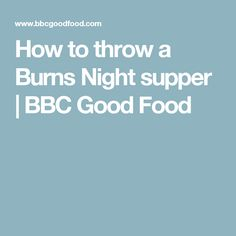 How to throw a Burns Night supper | BBC Good Food