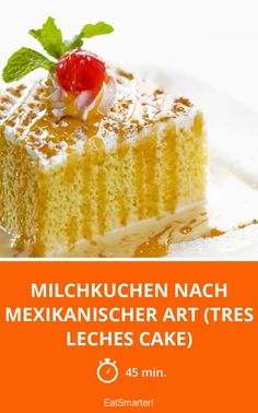 Milchkuchen nach mexikanischer Art (Tres Leches Cake) - smarter - Zeit: 45 Min. | eatsmarter.de