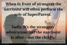 It also applies to the narcissists own family. When in front of strangers the narcissist will often perform the role of SuperParent. Sadly, it's the strangers' admiration that the narcissist is after -- not the child's. Narcissistic Children, Narcissistic People, Narcissistic Behavior, Narcissistic Sociopath, Children Of Narcissists, Narcissistic Mother In Law, Daughters Of Narcissistic Mothers, Abusive Relationship, Toxic Relationships