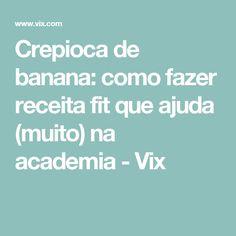 Crepioca de banana: como fazer receita fit que ajuda (muito) na academia - Vix