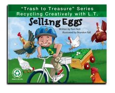 """""""Trash to Treasure"""" Series - Recycling Creatively with L.T. Written by Tom Noll and illustrated by Brandon Fall also illustrated by Kimiyo Nishio. Green Kids Press, LLC; Children's Picture Books"""