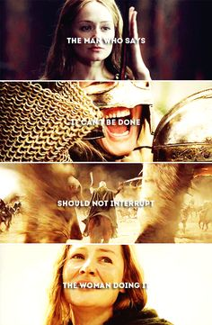 Eowyn: The man who says it can't be done should not interrupt the woman doing it. #lotr