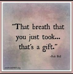 Such a gift. don't take it for granted. (♥ My thoughts and prayers are with all those who struggle to breathe and survive everything that Cystic Fibrosis brings their way - every single day ♥) Great Quotes, Quotes To Live By, Me Quotes, Motivational Quotes, Inspirational Quotes, Inspiring Sayings, Rob Bell Quotes, Just Breathe Quotes, Vision Quotes