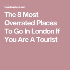 The 8 Most Overrated Places To Go In London If You Are A Tourist