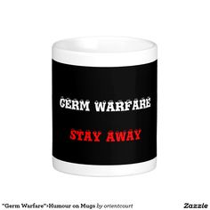 """Shop """"Germ Warfare"""">Humour on Mugs created by orientcourt. Personalize it with photos & text or purchase as is! Funny Sayings, Funny Jokes, Warfare, Photo Mugs, Treats, Make It Yourself, Food, Products, Humor"""