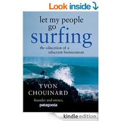 Amazon.com: Let My People Go Surfing: The Education of a Reluctant Businessman eBook: Yvon Chouinard: Kindle Store