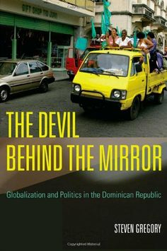 The Devil behind the Mirror: Globalization and Politics in the Dominican Republic by Steven Gregory. $26.32. Edition - 1. Publisher: University of California Press; 1 edition (December 4, 2006). Author: Steven Gregory. Publication: December 4, 2006