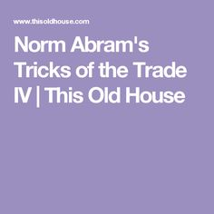 Norm Abram's Tricks of the Trade IV | This Old House