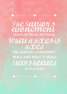 Atonement quote by Boyd K. Packer https://www.etsy.com/listing/255466887/the-saviors-atonement-boyd-k-packer