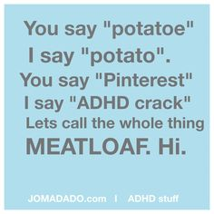 ADHD quote by Jomadado   ~   More ADHD & ADD goodness at Jomadado.com  ~  Embrace your weirdness.