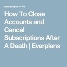 How To Close Accounts and Cancel Subscriptions After A Death Emergency Preparation, Emergency Preparedness, Survival, Funeral Planning Checklist, Family Emergency Binder, When Someone Dies, Life Binder, Life Organization, Organizing