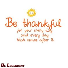 """Good morning everyone!    """"Be thankful for your every day and every day that comes after it.""""    Source: http://on.fb.me/15sDfoq    © NO COPYRIGHT INFRINGEMENT INTENDED. We don't own this image. All rights and credit go directly to its rightful owner."""