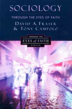 Sociology Through the Eyes of Faith is a   Christian Worldview Paperback by David Fraser. Purchase this Paperback product online from koorong.com | ID 0060613157