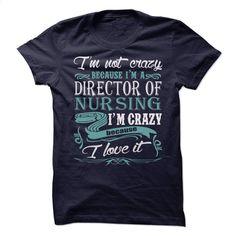 Director Of Nursing – Im crazy because i love it T Shirt, Hoodie, Sweatshirts - shirt #fashion #clothing