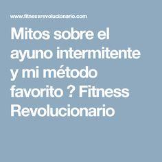 Mitos sobre el ayuno intermitente y mi método favorito ⋆ Fitness Revolucionario