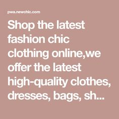 Shop the latest fashion chic clothing online,we offer the latest high-quality clothes, dresses, bags, shoes, jewelry,and other fashion products to you. Low price & fast shipping Mobile.