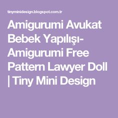 Amigurumi Avukat Bebek Yapılışı- Amigurumi Free Pattern Lawyer Doll         |          Tiny Mini Design