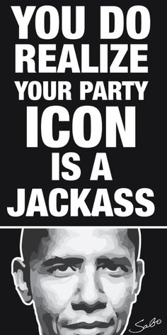 The jackass icon is more appropriate now than any other time in our history. Obama is jackass number one..
