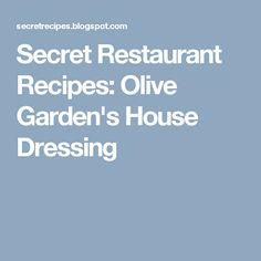 Secret Restaurant Recipes: Olive Garden's House Dressing