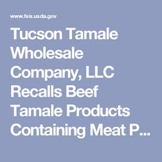 Tucson Tamale Wholesale Company, LLC Recalls Beef Tamale Products Containing Meat Produced Without Benefit of Federal Inspection
