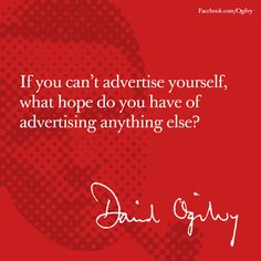 """""""If you can't advertise yourself, what hope do you have of advertising anything else?"""" ~David Ogilvy --- #Advertising #Ogilvy #DavidOgilvy #Quote"""