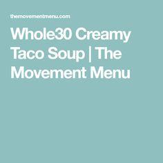 Whole30 Creamy Taco Soup | The Movement Menu