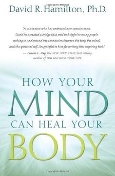 How Your Mind Can Heal Your Body by David R. Hamilton Ph.D., http://www.amazon.com/dp/1401921485/ref=cm_sw_r_pi_dp_tstuqb0CDJPJS