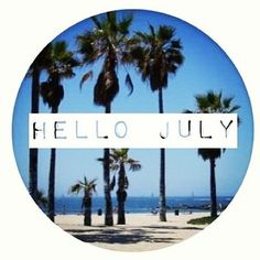 Hello July Free Images Hello July We Heart it Goodbye June Days And Months, Months In A Year, Summer Months, Seasons Of The Year, Days Of The Year, Hello July Images, Summer Baby, Summer Time, Welcome July