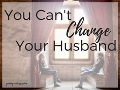 You Can't Change Your Husband