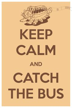 Keep Calm and Catch the Bus My Neighbor Totoro 8 x 12 $15.60, via Etsy.