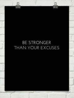 Be stronger than your excuses | Inspirational Quotes