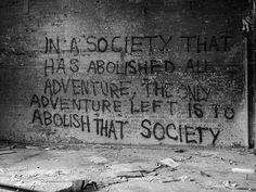 In a society that has abolished adventure, the only adventure left is to abolish that society