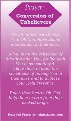 Prayer for Conversion of Unbelievers. 1 Timothy 1:13  Even though I was formerly a blasphemer and a persecutor and a violent aggressor. Yet I was shown mercy because I acted ignorantly in unbelief.