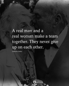 A real man and a real woman make a team together. They never give up on each other.