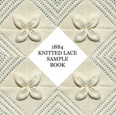 1884 Knitted Lace Sample Book - FANTASTIS SITE!!! There are many, many knitted edged!!! I'm so excited!!plus she goes into great explanations re: old pattern interpretations .