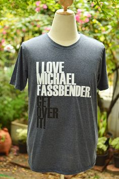 "I LOVE Michael Fassbender get over it on short sleeve t shirt - I don't quite get the ""get over it"" part!"