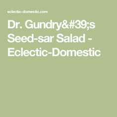 Dr. Gundry's Seed-sar Salad - Eclectic-Domestic