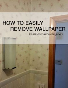 How to Easily Remove Wallpaper | http://www.hammerandheelsblog.com/easily-remove-wallpaper/