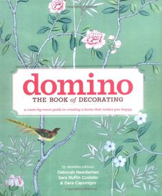 Domino: The Book of Decorating: A Room-by-Room Guide to Creating a Home That Makes You Happy: Deborah Needleman, Sara Ruffin Costello, Dara ...