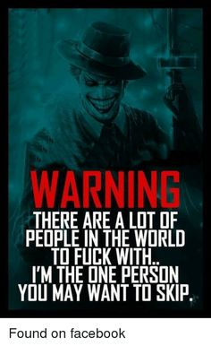 Joker Quotes WarninG There are a lof of People In the World To Fuck With i'n The One Person You May Want To Skip Dark Quotes, Crazy Quotes, Wisdom Quotes, True Quotes, Motivational Quotes, Funny Quotes, Inspirational Quotes, Strong Quotes, Joker Qoutes