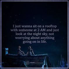 I wanna sit on a rooftop with someone…