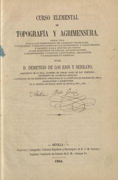 Curso elemental de topografía y agrimensura: obra útil para los directores de caminos vecinales, auxiliares… Demetrio de los Ríos y Serrano. 1864