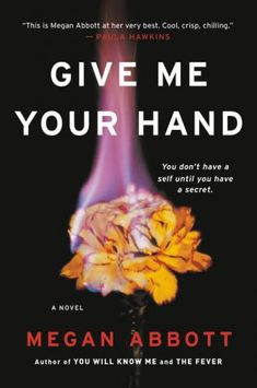 Give Me Your Hand by Megan Abbott (Summer 2018's Must-Read Mysteries)