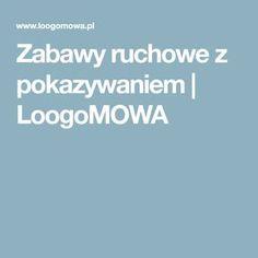 Zabawy ruchowe z pokazywaniem | LoogoMOWA Kindergarten, Education, School, Speech Language Therapy, Kindergartens, Onderwijs, Learning, Preschool, Preschools