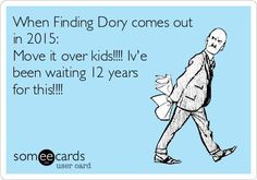 When Finding Dory comes out in 2015: Move it over kids!!!! I've been waiting 12 years for this!!!! | See more about finding dory, kids and finding nemo.